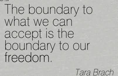 the-boundary-to-what-we-can-accept-is-the-boundary-to-our-freedom-tara-brach